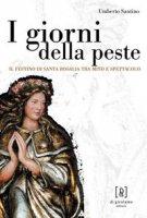 I giorni della peste. Il festino di santa Rosalia tra mito e spettacolo - Santino Umberto