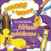 Colora e gioca. La parabola del fariseo e del pubblicano - Clara Esposito