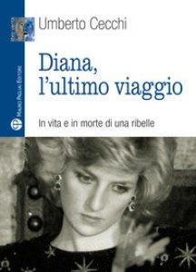 Copertina di 'Diana, l'ultimo viaggio. In vita e in morte di una ribelle'