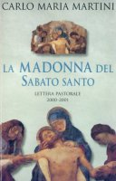 La Madonna del sabato santo. Lettera pastorale 2000-2001 - Martini Carlo M.