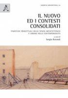 Il nuovo ed i contesti consolidati. Tematiche progettuali dello spazio architettonico e urbano nella contemporaneità
