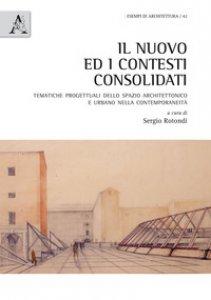 Copertina di 'Il nuovo ed i contesti consolidati. Tematiche progettuali dello spazio architettonico e urbano nella contemporaneità'