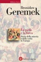 La pietà e la forca. Storia della miseria e della carità in Europa - Geremek Bronislaw