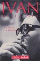 Un inedito e testimonianze - Della Mea Ivan