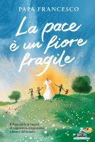 La pace è un fiore fragile - Francesco (Jorge Mario Bergoglio)