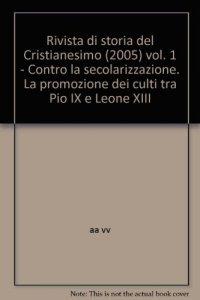 Copertina di 'Rivista di storia del Cristianesimo (2005) [vol_1] / Contro la secolarizzazione. La promozione dei culti tra Pio IX e Leone XIII'