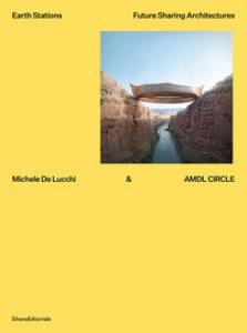 Copertina di 'Michele De Lucchi & AMDL Circle. Earth stations. Future sharing architectures. Ediz. illustrata'