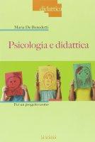 Psicologia e didattica. Per un progetto uomo. - Maria De Benedetti