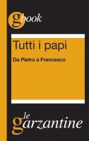 Tutti i papi. Da Pietro a Francesco - Redazioni Garzanti
