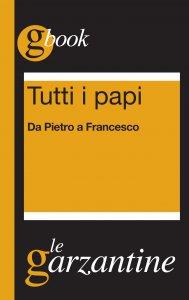 Copertina di 'Tutti i papi. Da Pietro a Francesco'