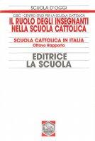 Il ruolo degli insegnanti nella scuola cattolica. Scuola cattolica in Italia. 8° rapporto - CSSC - Centro Studi per la Scuola Cattolica