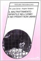 Il maltrattamento infantile nell'uomo e nei primati non umani - Genta M. Luisa, Tartabini Angelo