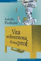 Vita ardimentosa di una prof - Isabella Pedicini