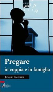 Copertina di 'Pregare in coppia e in famiglia'