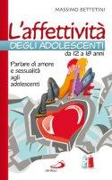 L' affettività degli adolescenti da 12 a 18 anni - Bettetini Massimo