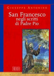 Copertina di 'San Francesco negli scritti di Pio da Pietralcina'
