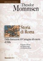 Storia di Roma. Dalla distruzione di Cartagine alla morte di Silla - Mommsen Theodor