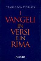 I vangeli in versi e in rima - Francesco Fiorista