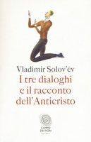 I tre dialoghi e il racconto dell'anticristo - Solov'ëv Vladimir Sergeevic