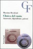 Clinica del vuoto. Anoressie, dipendenze, psicosi - Recalcati Massimo