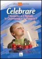 Celebrare l'Avvento e il Natale, la Quaresima e la Pasqua /1 - Autori vari