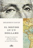 Il mondo in un dollaro. Il viaggio di una banconota dal Texas alla Cina, dalla Nigeria all'Iraq, per capire l'economia globale - David Dharshini