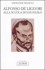 Copertina di 'Alfonso Maria de' Liguori alla scuola di San Paolo'