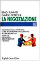 La negoziazione. Psicologia della trattativa: come trasformare un conflitto in opportunità di sviluppo personale, organizzativo e sociale - Rumiati Rino,  Pietroni Davide