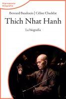Thich Nhat Hanh. La biografia - Bernard Baudouin, Céline Chadelat