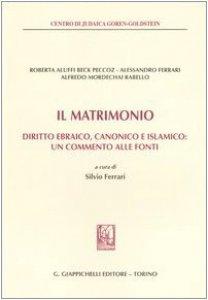Copertina di 'Il matrimonio. Diritto ebraico, canonico e islamico: un commento alle fonti'