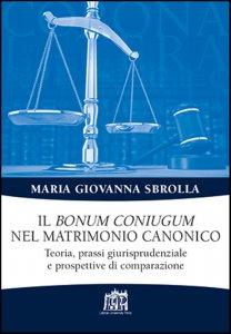 Copertina di 'bonum coniugum nel matrimonio canonico. Teoria, prassi giurisprudenziale e prospettive di comparazione. (Il)'