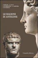 Le ragioni di Antigone - Pietro Bovati, Giovanni Cucci, Ottavio De Bertolis, Luciano Larivera