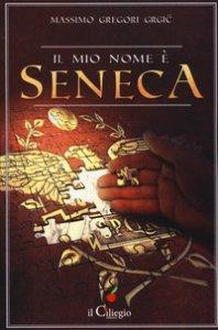 Copertina di 'Il mio nome è Seneca'