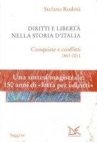 Diritti e libertà nella storia d'Italia. Conquiste e pericoli dall'unità ai giorni nostri - Rodotà Stefano