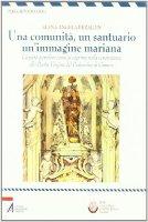 Una comunità, un santuario, un'immagine mariana - Beraldin Elena A.