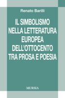 Il simbolismo nella letteratura europea dell'Ottocento tra prosa e poesia - Barilli Renato