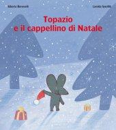 Topazio e il cappellino di Natale - Benevelli Alberto, Serofilli Loretta