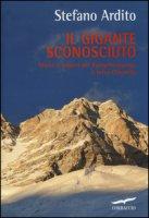 Il gigante sconosciuto. Storie e segreti del Kangchenjunga, il terzo Ottomila - Ardito Stefano