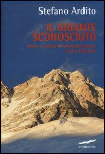 Copertina di 'Il gigante sconosciuto. Storie e segreti del Kangchenjunga, il terzo Ottomila'