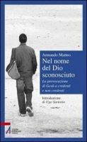 Nel nome del Dio sconosciuto - Armando Matteo