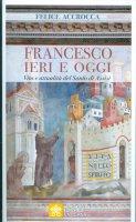 Francesco ieri e oggi - Felice Accrocca