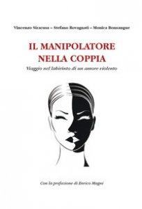 Copertina di 'Il manipolatore nella coppia. Viaggio nel labirinto di un amore violento'