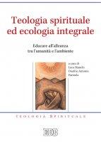 Teologia spirituale ed ecologia integrale. Educare all'alleanza tra l'umanità e l'ambiente