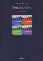 Senza punto. Poesia 2000-2016 - Menicucci Marilena