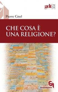 Copertina di 'Che cosa è una religione?'