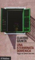 Una sterminata domenica - Claudio Giunta