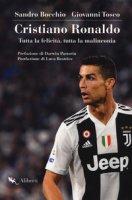 Cristiano Ronaldo. Tutta la felicità, tutta la malinconia - Bocchio Sandro, Tosco Giovanni