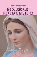 Medjugorje: realtà e mistero - Vincenzo Mercante