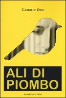 Ali di piombo - Orsi Gabriele