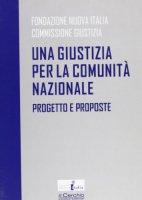 Una giustizia per la comunità nazionale. Progetto e proposte - Gallo Sergio